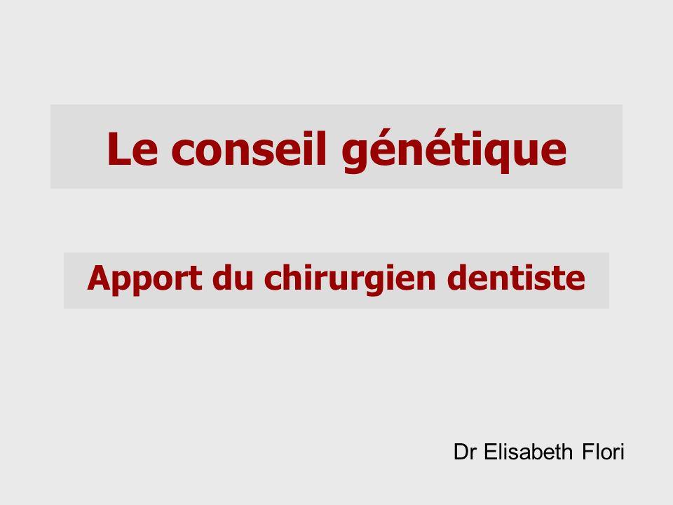 Le conseil génétique Apport du chirurgien dentiste Dr Elisabeth Flori
