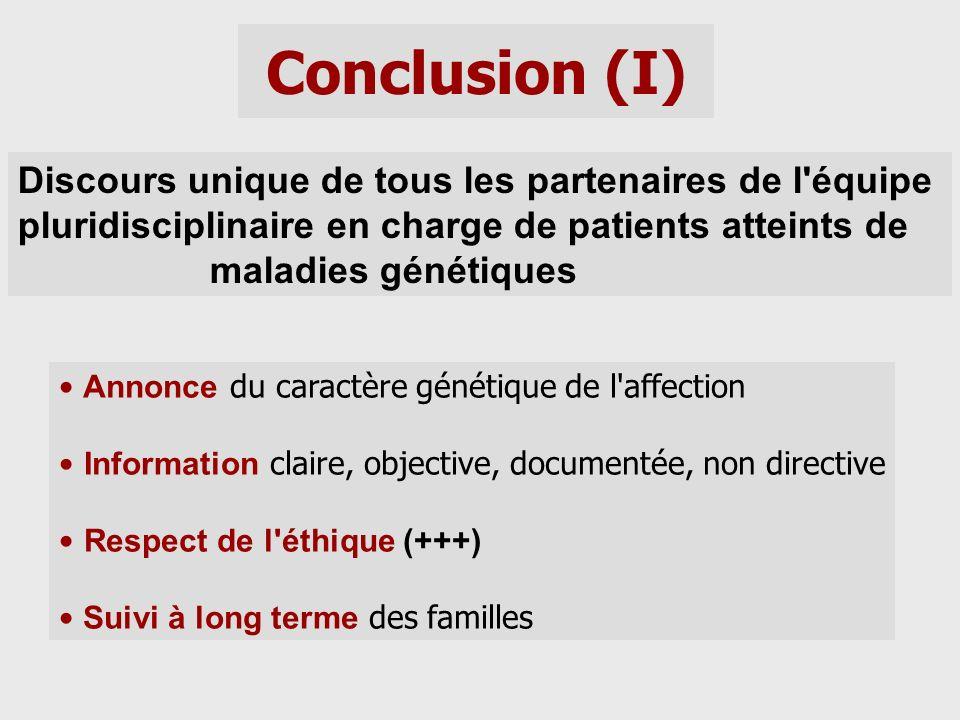 Conclusion (I) Discours unique de tous les partenaires de l'équipe pluridisciplinaire en charge de patients atteints de maladies génétiques Annonce du