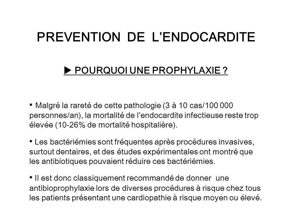 PREVENTION DE LENDOCARDITE POURQUOI UNE PROPHYLAXIE ? Malgré la rareté de cette pathologie (3 à 10 cas/100 000 personnes/an), la mortalité de lendocar