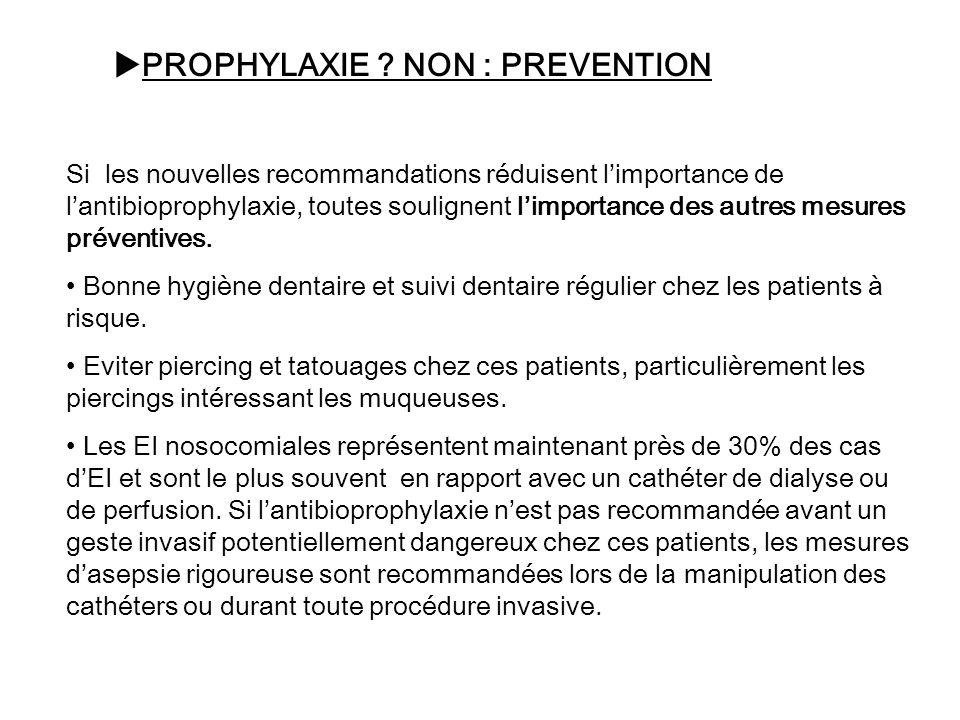 PROPHYLAXIE ? NON : PREVENTION Si les nouvelles recommandations réduisent limportance de lantibioprophylaxie, toutes soulignent limportance des autres