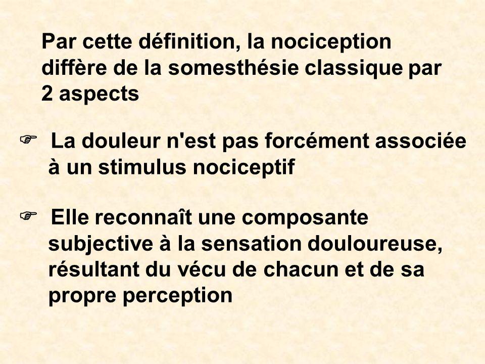 Par cette définition, la nociception diffère de la somesthésie classique par 2 aspects La douleur n'est pas forcément associée à un stimulus nocicepti
