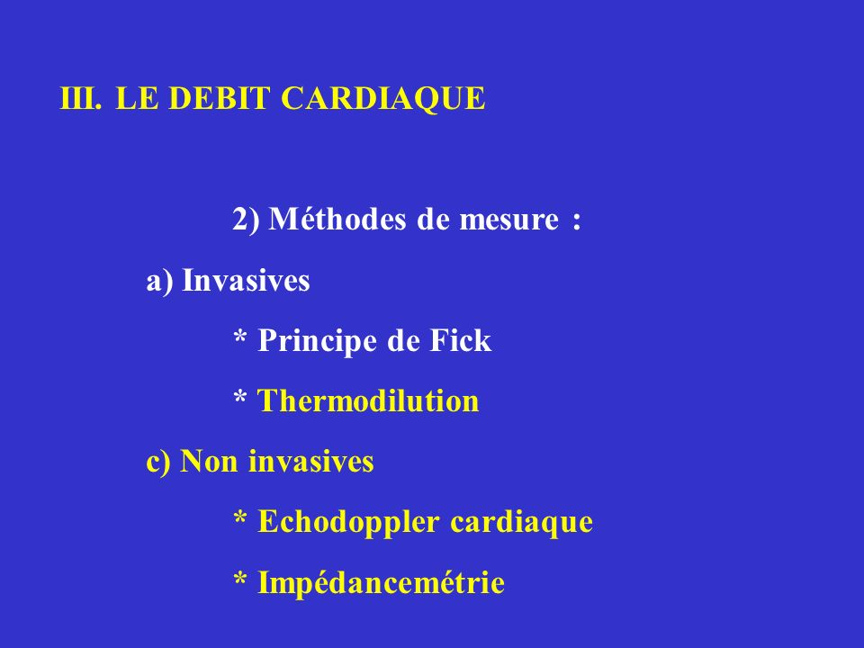 III. LE DEBIT CARDIAQUE 2) Méthodes de mesure : a) Invasives * Principe de Fick * Thermodilution c) Non invasives * Echodoppler cardiaque * Impédancem