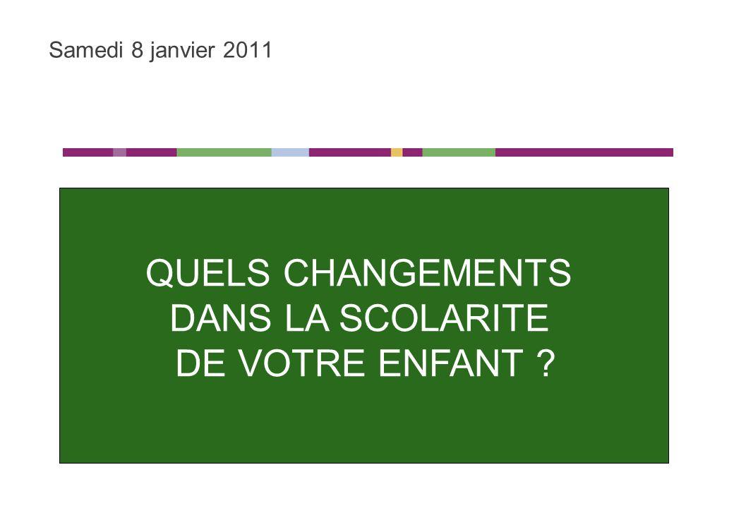 QUELS CHANGEMENTS DANS LA SCOLARITE DE VOTRE ENFANT ? Samedi 8 janvier 2011