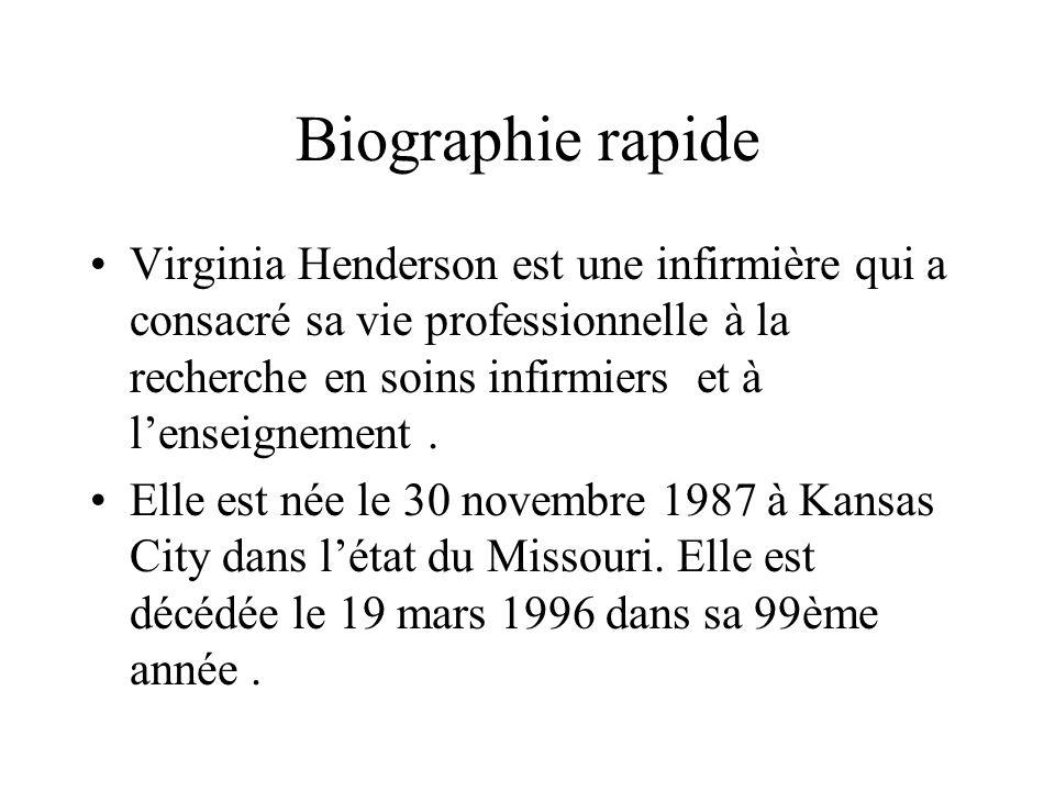 Biographie rapide Virginia Henderson est une infirmière qui a consacré sa vie professionnelle à la recherche en soins infirmiers et à lenseignement. E