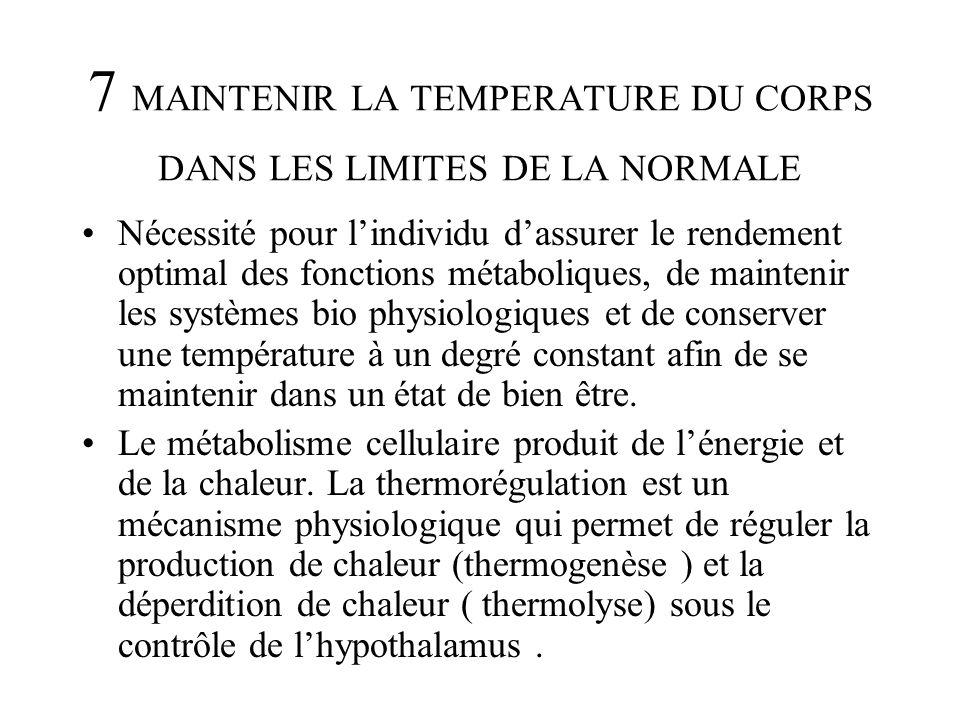 7 MAINTENIR LA TEMPERATURE DU CORPS DANS LES LIMITES DE LA NORMALE Nécessité pour lindividu dassurer le rendement optimal des fonctions métaboliques,