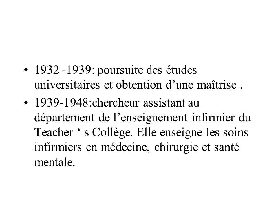 1932 -1939: poursuite des études universitaires et obtention dune maîtrise. 1939-1948:chercheur assistant au département de lenseignement infirmier du