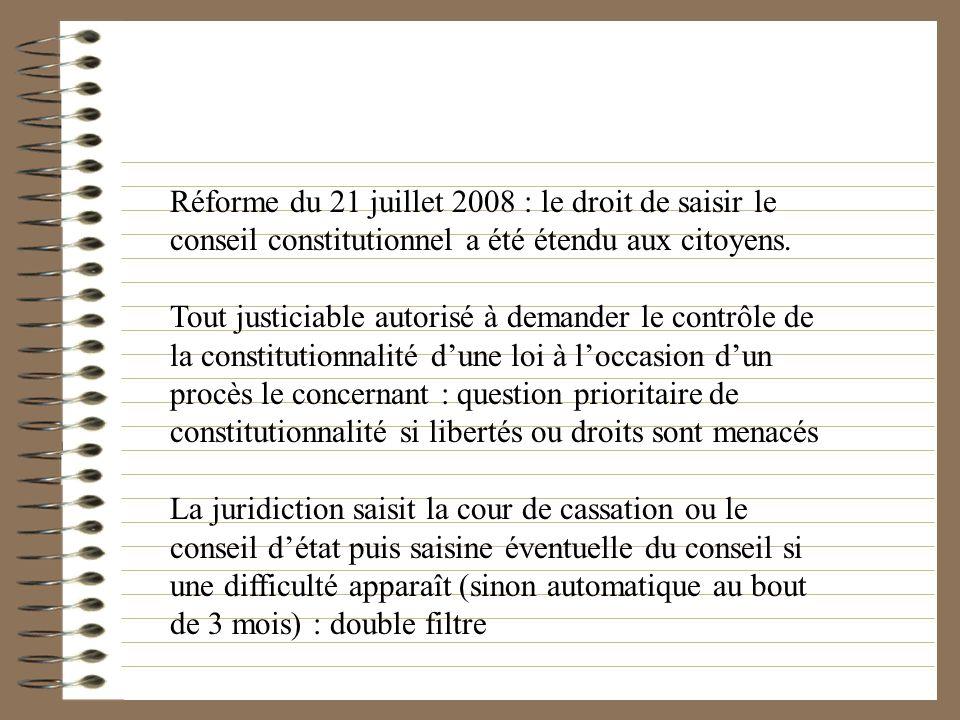 Réforme du 21 juillet 2008 : le droit de saisir le conseil constitutionnel a été étendu aux citoyens. Tout justiciable autorisé à demander le contrôle