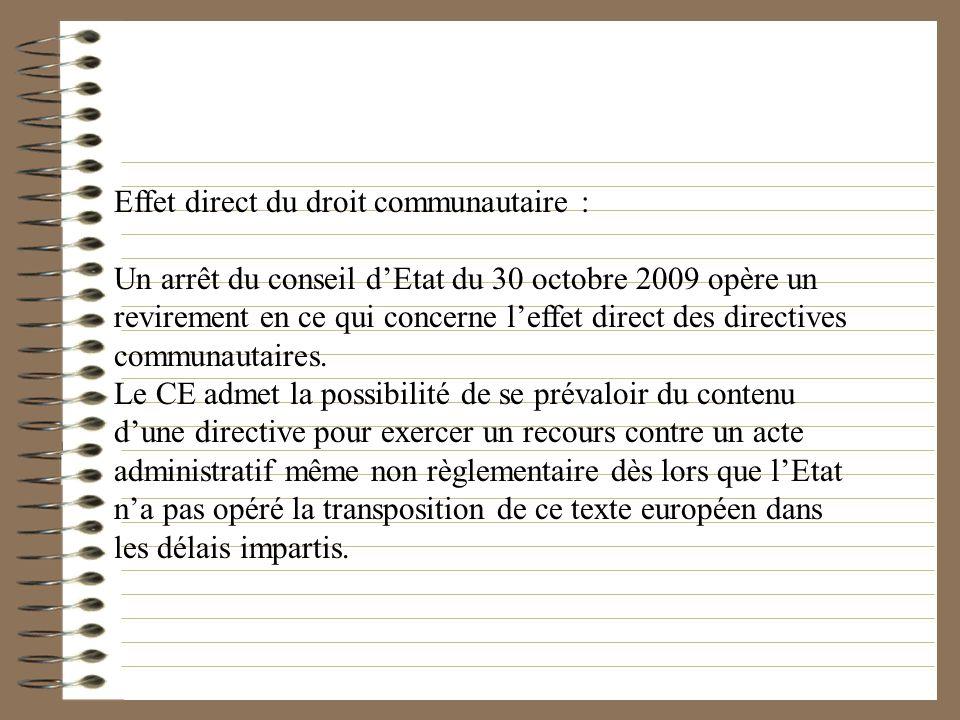 Effet direct du droit communautaire : Un arrêt du conseil dEtat du 30 octobre 2009 opère un revirement en ce qui concerne leffet direct des directives
