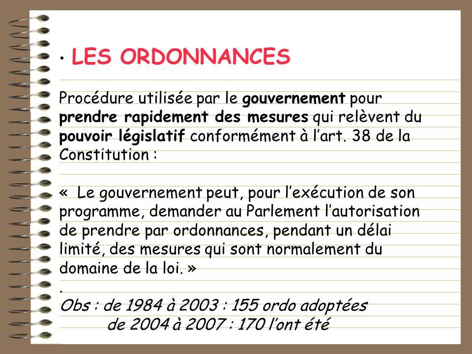 LES ORDONNANCES Procédure utilisée par le gouvernement pour prendre rapidement des mesures qui relèvent du pouvoir législatif conformément à lart. 38
