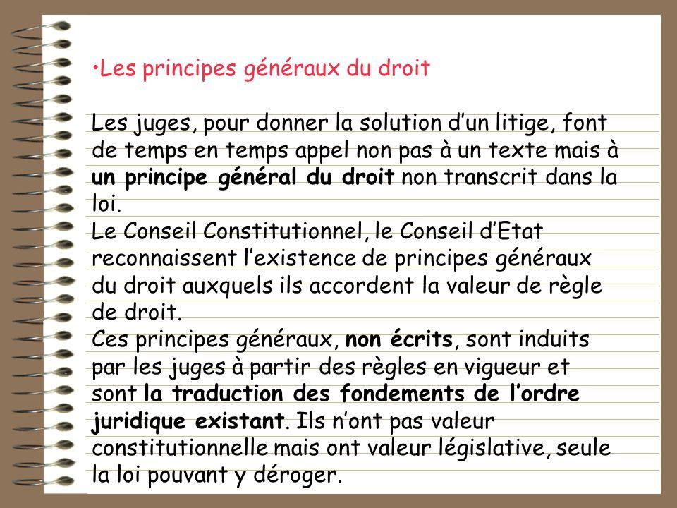 Les principes généraux du droit Les juges, pour donner la solution dun litige, font de temps en temps appel non pas à un texte mais à un principe géné