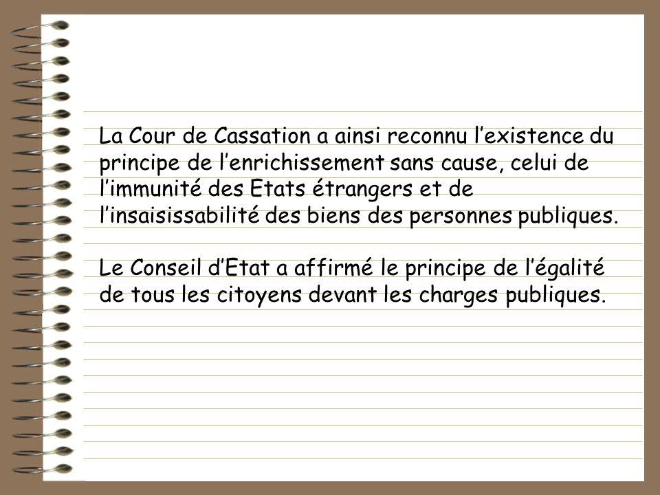 La Cour de Cassation a ainsi reconnu lexistence du principe de lenrichissement sans cause, celui de limmunité des Etats étrangers et de linsaisissabil