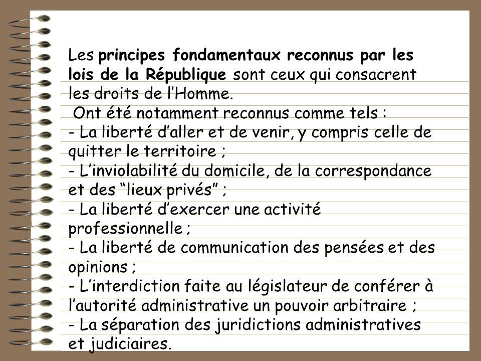 Les principes fondamentaux reconnus par les lois de la République sont ceux qui consacrent les droits de lHomme. Ont été notamment reconnus comme tels