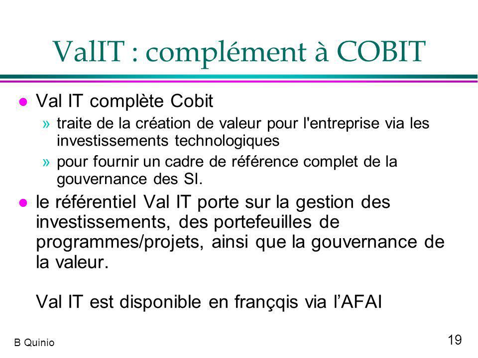 19 B Quinio ValIT : complément à COBIT l Val IT complète Cobit »traite de la création de valeur pour l'entreprise via les investissements technologiqu