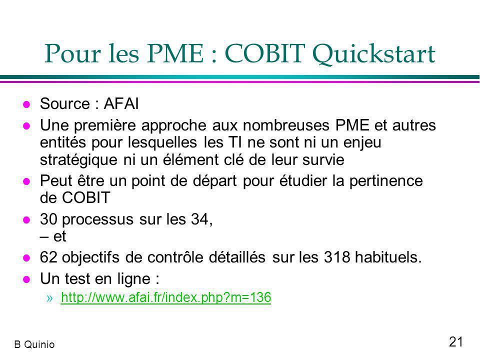 21 B Quinio Pour les PME : COBIT Quickstart l Source : AFAI l Une première approche aux nombreuses PME et autres entités pour lesquelles les TI ne son