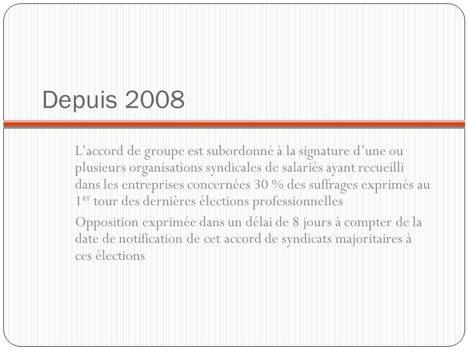 Depuis 2008 Laccord de groupe est subordonné à la signature dune ou plusieurs organisations syndicales de salariés ayant recueilli dans les entreprise
