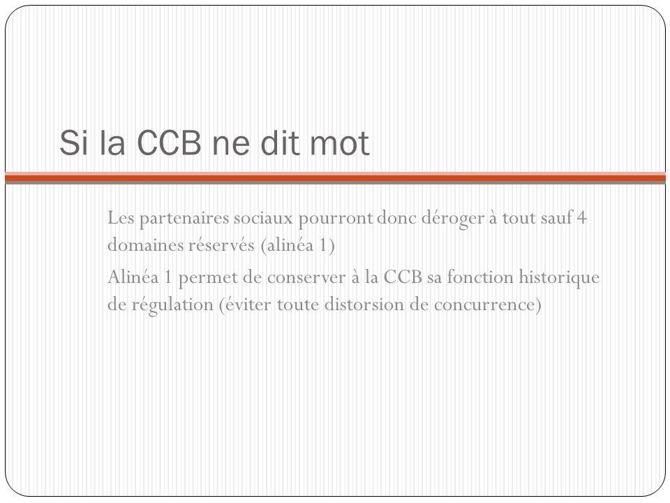 Si la CCB ne dit mot Les partenaires sociaux pourront donc déroger à tout sauf 4 domaines réservés (alinéa 1) Alinéa 1 permet de conserver à la CCB sa