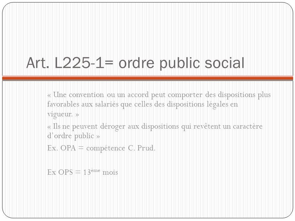 Art. L225-1= ordre public social « Une convention ou un accord peut comporter des dispositions plus favorables aux salariés que celles des disposition