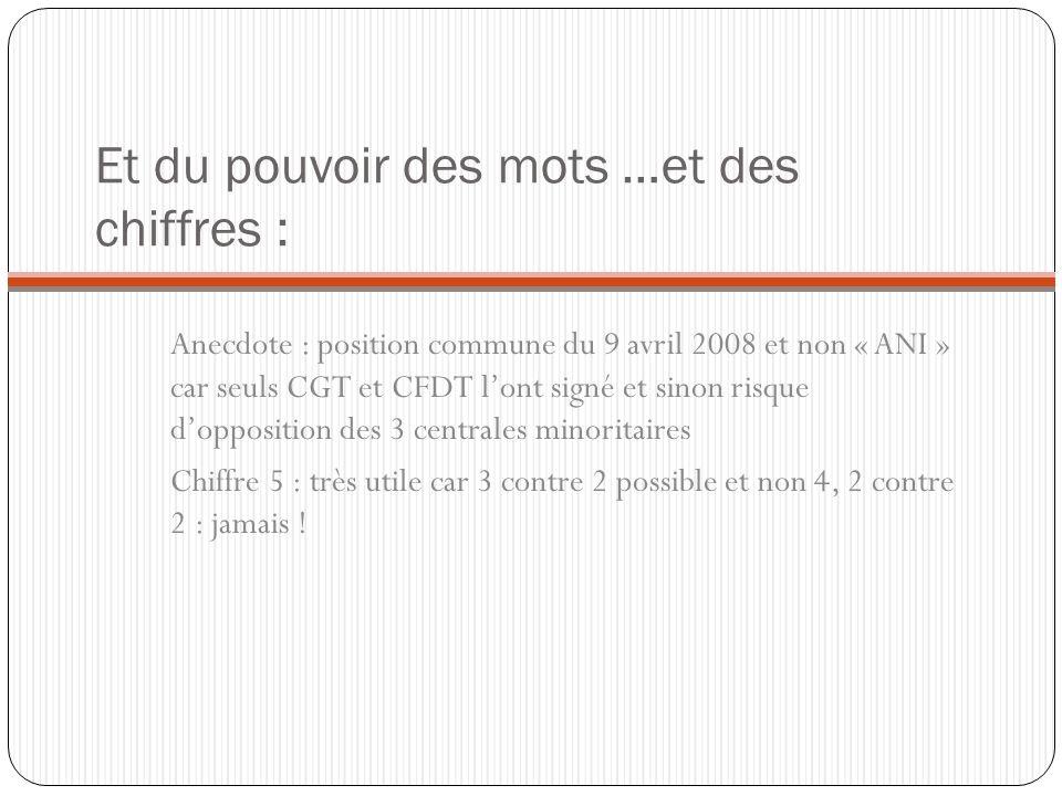 Et du pouvoir des mots …et des chiffres : Anecdote : position commune du 9 avril 2008 et non « ANI » car seuls CGT et CFDT lont signé et sinon risque