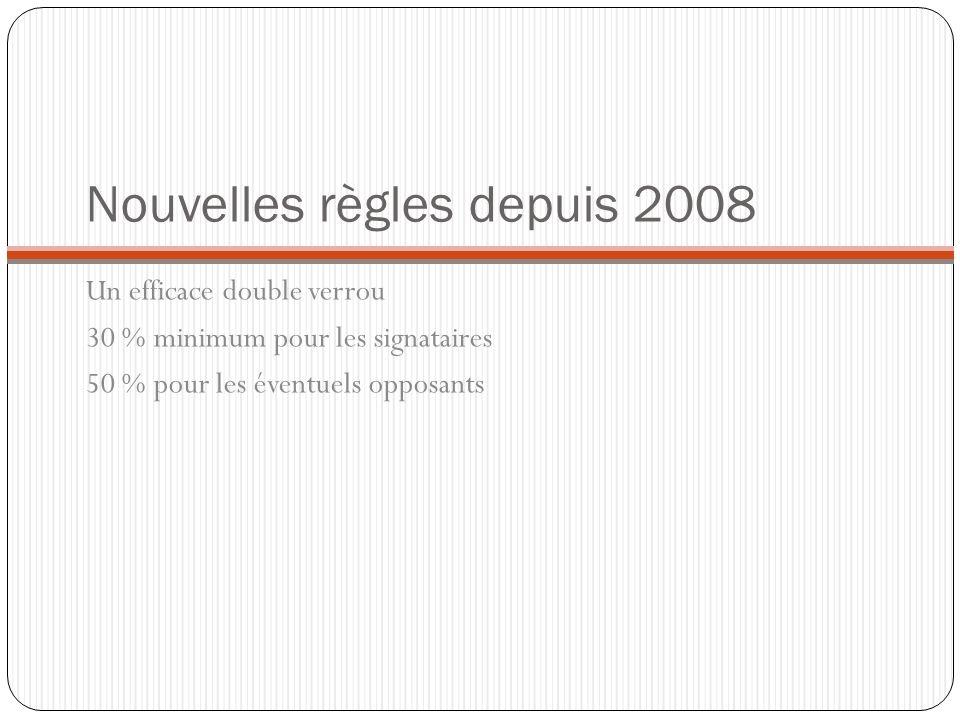 Nouvelles règles depuis 2008 Un efficace double verrou 30 % minimum pour les signataires 50 % pour les éventuels opposants