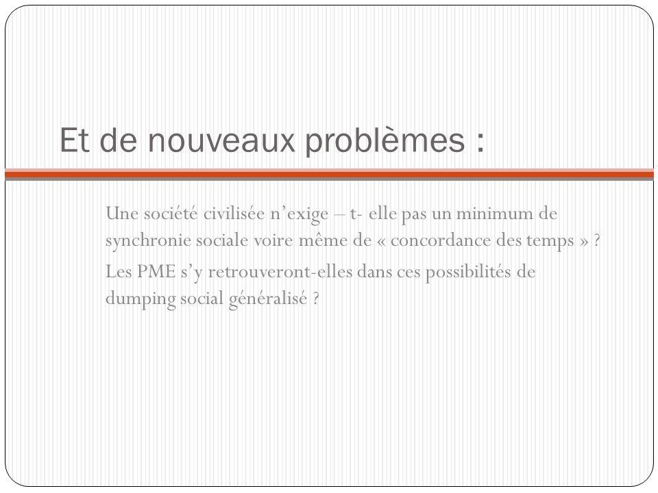 Et de nouveaux problèmes : Une société civilisée nexige – t- elle pas un minimum de synchronie sociale voire même de « concordance des temps » ? Les P