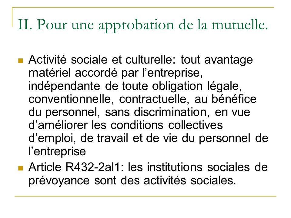 II. Pour une approbation de la mutuelle. Activité sociale et culturelle: tout avantage matériel accordé par lentreprise, indépendante de toute obligat