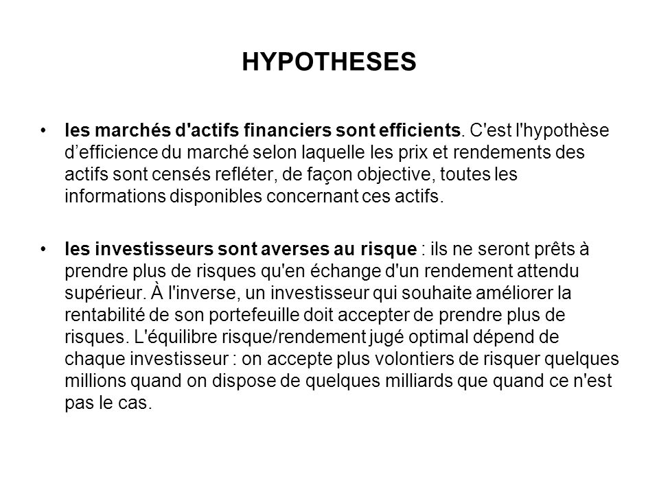 HYPOTHESES les marchés d'actifs financiers sont efficients. C'est l'hypothèse defficience du marché selon laquelle les prix et rendements des actifs s