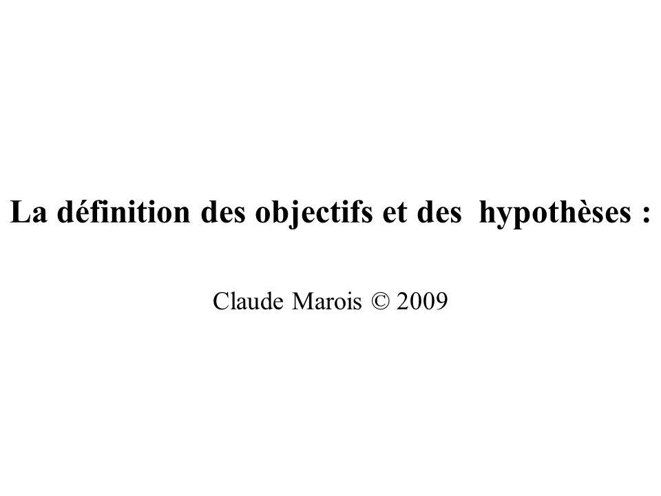 La définition des objectifs et des hypothèses : Claude Marois © 2009