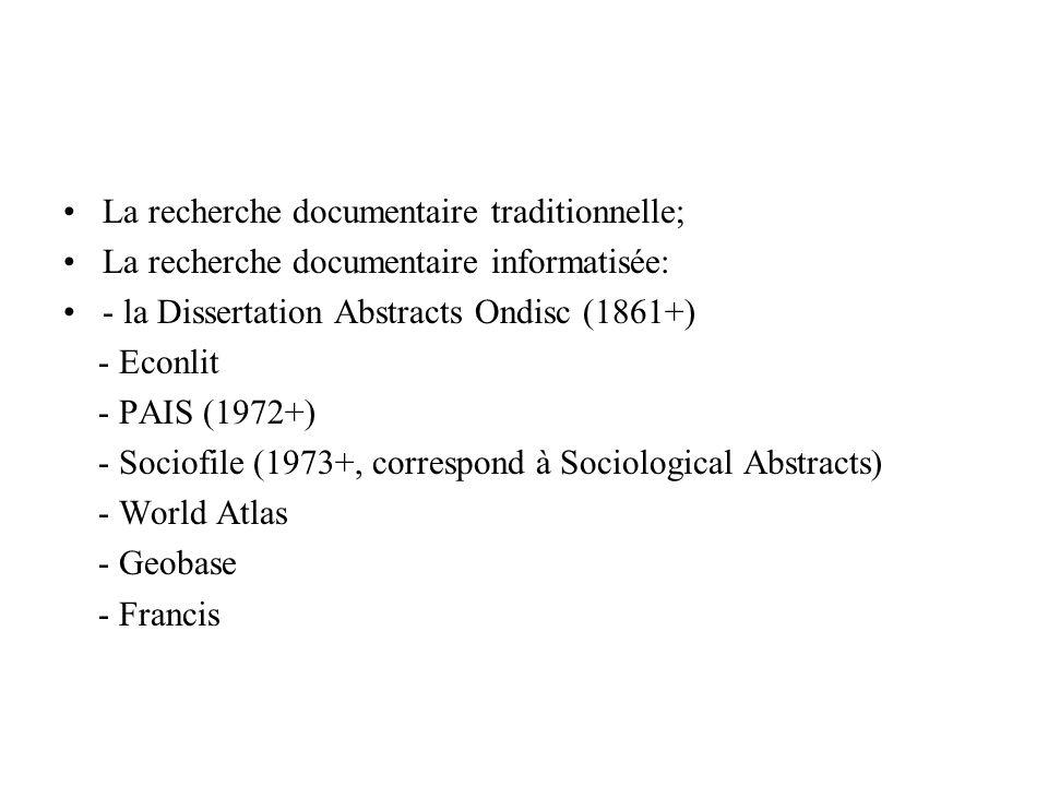 La recherche documentaire traditionnelle; La recherche documentaire informatisée: - la Dissertation Abstracts Ondisc (1861+) - Econlit - PAIS (1972+)