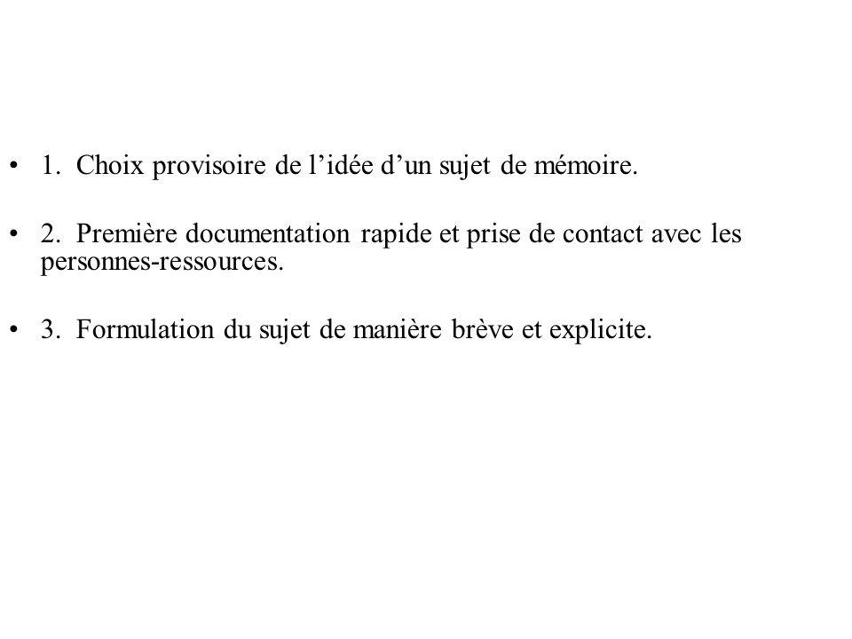 1. Choix provisoire de lidée dun sujet de mémoire. 2. Première documentation rapide et prise de contact avec les personnes-ressources. 3. Formulation