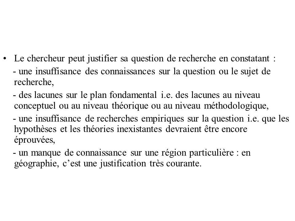 Le chercheur peut justifier sa question de recherche en constatant : - une insuffisance des connaissances sur la question ou le sujet de recherche, -