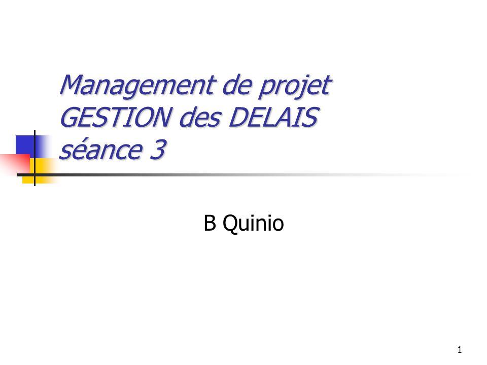 1 Management de projet GESTION des DELAIS séance 3 B Quinio