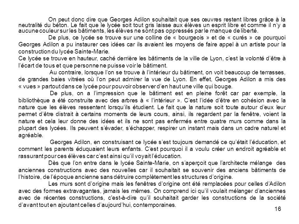 16 On peut donc dire que Georges Adilon souhaitait que ses œuvres restent libres grâce à la neutralité du béton. Le fait que le lycée soit tout gris l