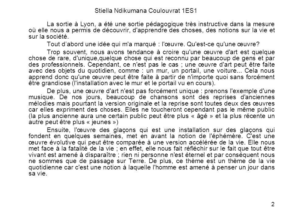 2 Stiella Ndikumana Coulouvrat 1ES1 La sortie à Lyon, a été une sortie pédagogique très instructive dans la mesure où elle nous a permis de découvrir,