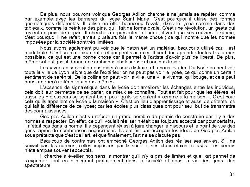 31 De plus, nous pouvons voir que Georges Adilon cherche à ne jamais se répéter, comme par exemple avec les barrières du lycée Saint Marie. Cest pourq