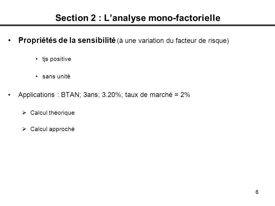 7 Section 2 : Lanalyse mono-factorielle Le concept de duration Duration de Macaulay –F i = Flux en capital et intérêts –F i actualisés au taux r –d i = délai entre la date détude et la date de tombée du flux i