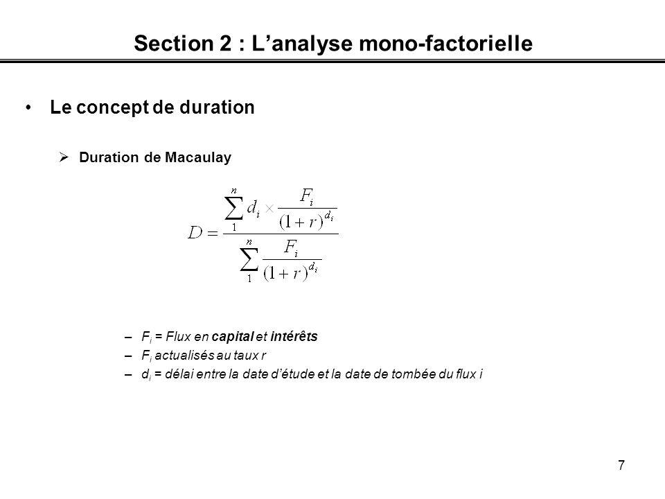 7 Section 2 : Lanalyse mono-factorielle Le concept de duration Duration de Macaulay –F i = Flux en capital et intérêts –F i actualisés au taux r –d i