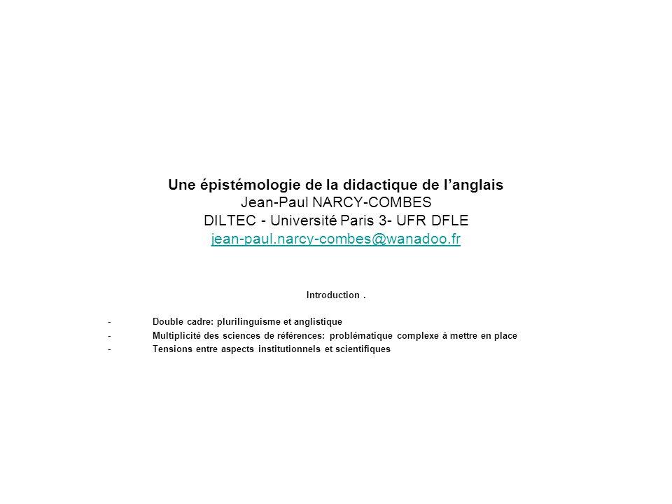Une épistémologie de la didactique de langlais Jean-Paul NARCY-COMBES DILTEC - Université Paris 3- UFR DFLE jean-paul.narcy-combes@wanadoo.fr jean-pau