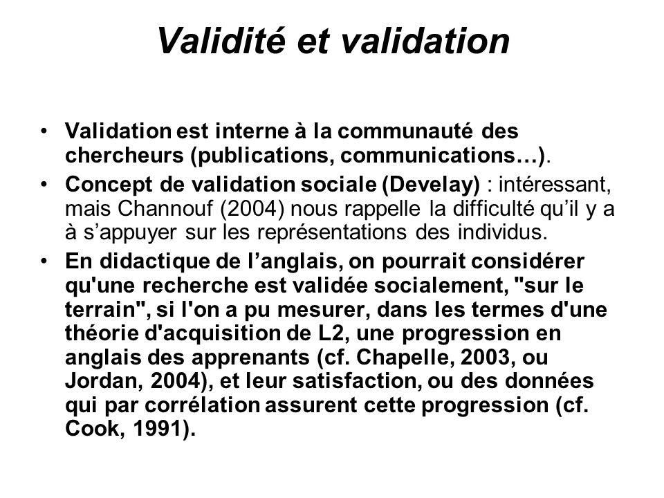 Validité et validation Validation est interne à la communauté des chercheurs (publications, communications…). Concept de validation sociale (Develay)