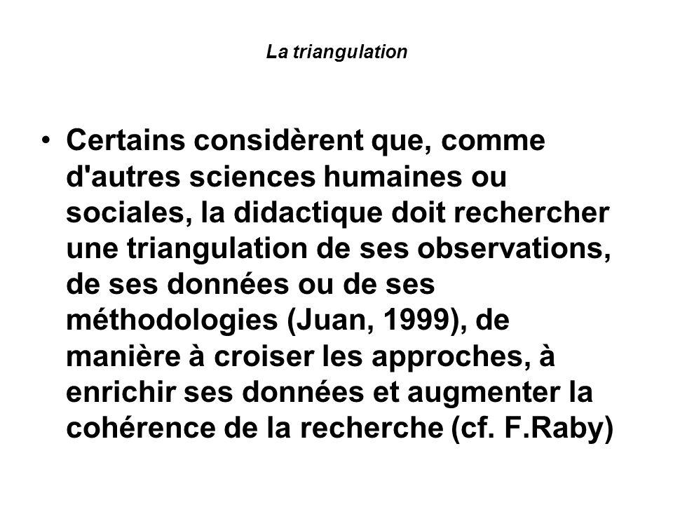 La triangulation Certains considèrent que, comme d'autres sciences humaines ou sociales, la didactique doit rechercher une triangulation de ses observ