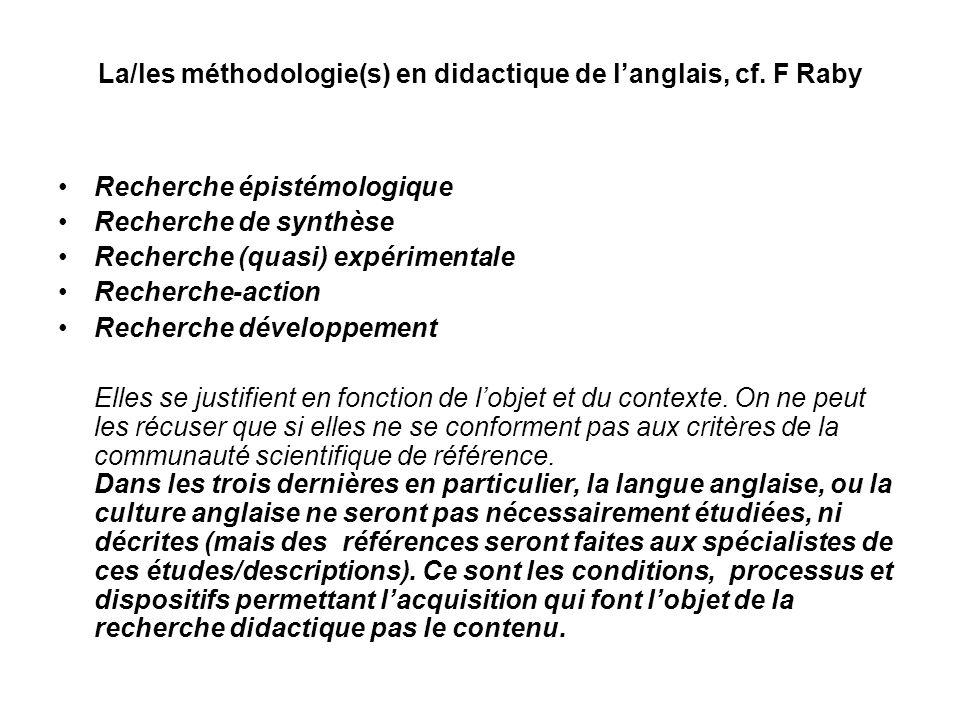 La/les méthodologie(s) en didactique de langlais, cf. F Raby Recherche épistémologique Recherche de synthèse Recherche (quasi) expérimentale Recherche