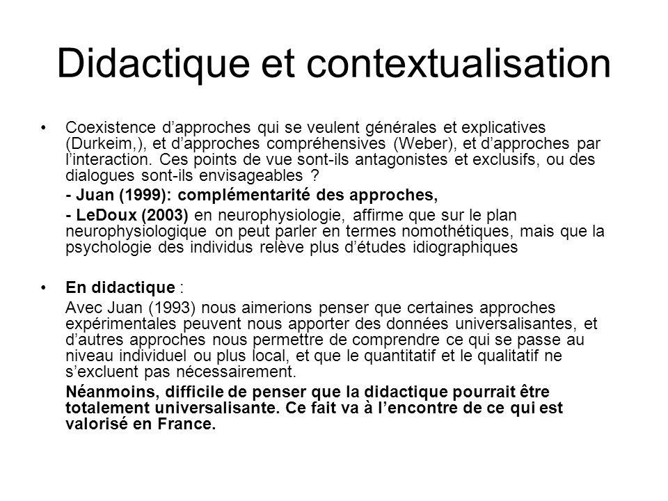 Didactique et contextualisation Coexistence dapproches qui se veulent générales et explicatives (Durkeim,), et dapproches compréhensives (Weber), et d