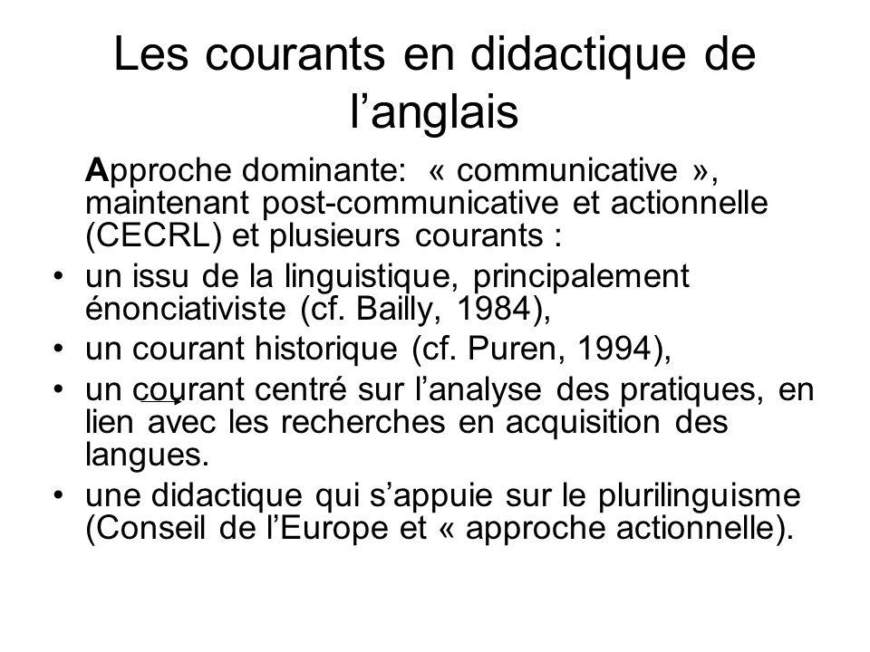 Les courants en didactique de langlais Approche dominante: « communicative », maintenant post-communicative et actionnelle (CECRL) et plusieurs couran