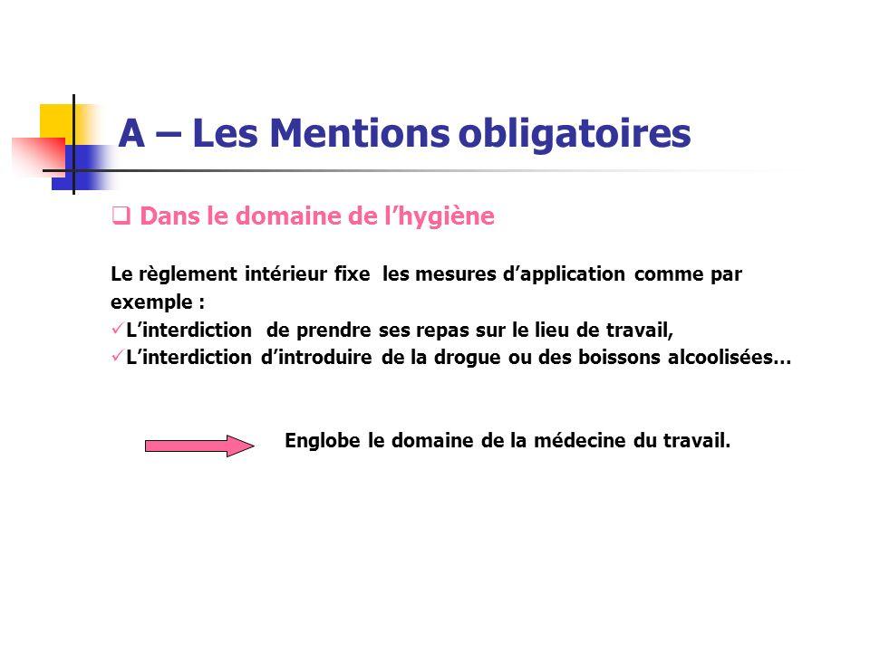 A – Les Mentions obligatoires Dans le domaine de lhygiène Le règlement intérieur fixe les mesures dapplication comme par exemple : Linterdiction de pr