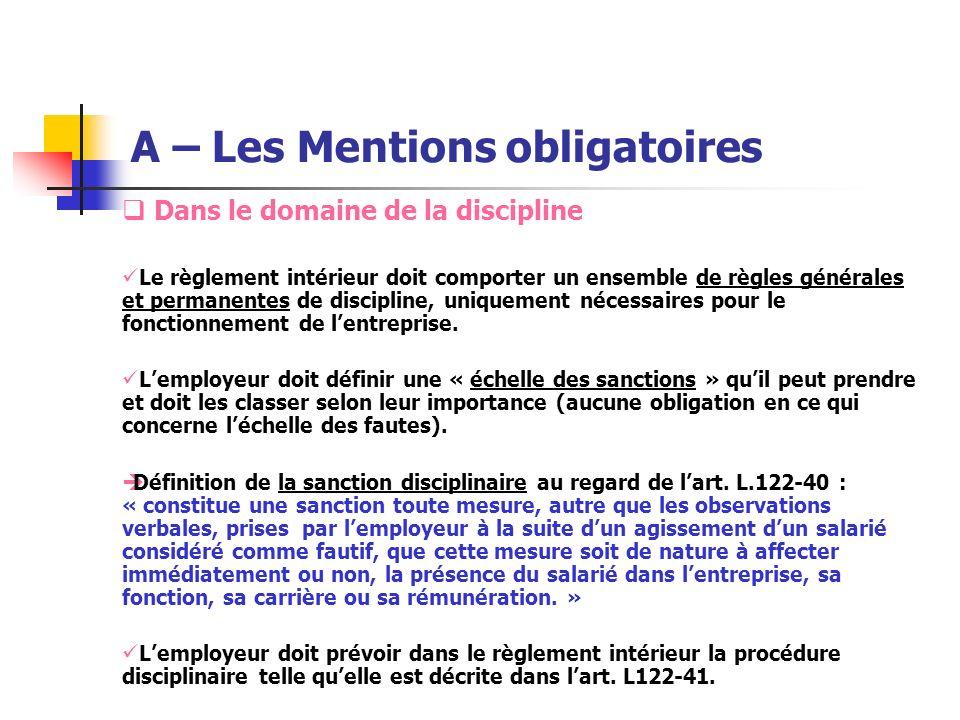 A – Les Mentions obligatoires Dans le domaine de la discipline Le règlement intérieur doit comporter un ensemble de règles générales et permanentes de
