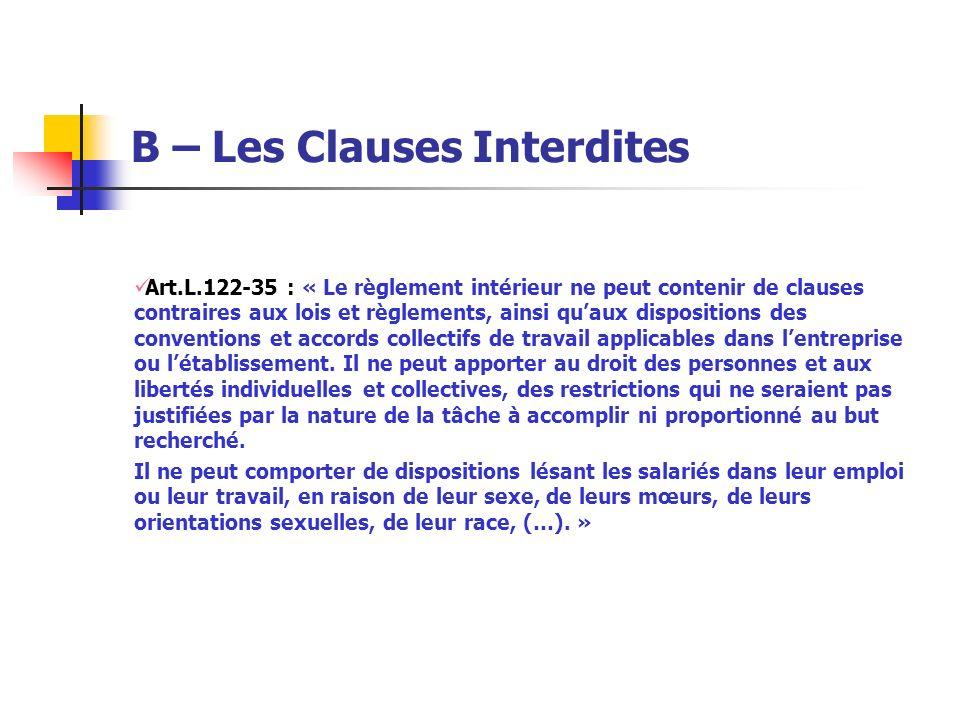 B – Les Clauses Interdites Art.L.122-35 : « Le règlement intérieur ne peut contenir de clauses contraires aux lois et règlements, ainsi quaux disposit