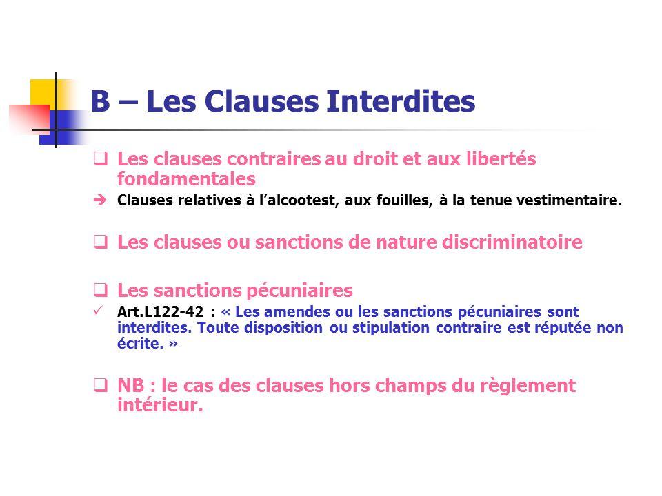 B – Les Clauses Interdites Les clauses contraires au droit et aux libertés fondamentales Clauses relatives à lalcootest, aux fouilles, à la tenue vest
