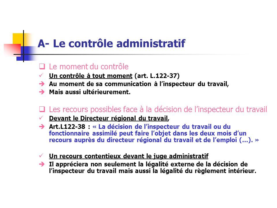 A- Le contrôle administratif Le moment du contrôle Un contrôle à tout moment (art. L.122-37) Au moment de sa communication à linspecteur du travail, M
