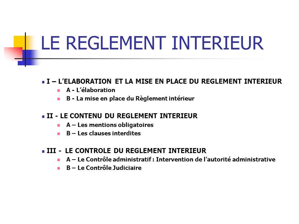 LE REGLEMENT INTERIEUR I – LELABORATION ET LA MISE EN PLACE DU REGLEMENT INTERIEUR A - Lélaboration B - La mise en place du Règlement intérieur II - L