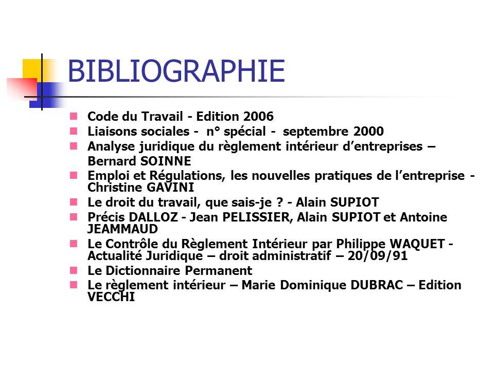 BIBLIOGRAPHIE Code du Travail - Edition 2006 Liaisons sociales - n° spécial - septembre 2000 Analyse juridique du règlement intérieur dentreprises – B