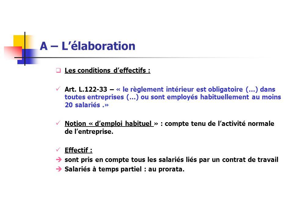 A – Lélaboration Les conditions deffectifs : Art. L.122-33 – « le règlement intérieur est obligatoire (…) dans toutes entreprises (…) ou sont employés